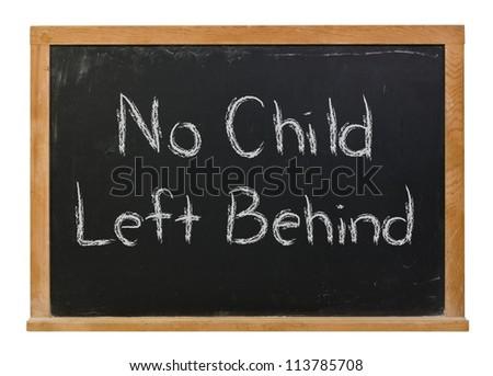 No Child Left Behind written in white chalk on a black chalkboard - stock photo