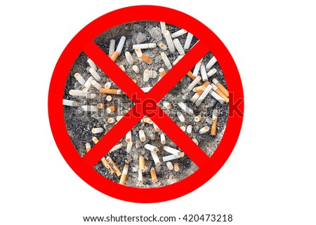 No cigarette tobacco sign. Cigarette butts in ashtray isolated in white background. Concept of World No Tobacco Day in 31 May, stop smoking, do not smoke, quit smoking, protect your health and other. - stock photo