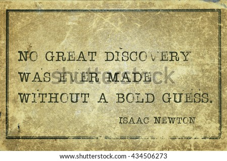 No great discovery was ever made without a bold guess - ancient English physicist and mathematician Sir Isaac Newton quote printed on grunge vintage cardboard