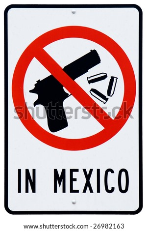 No guns or bullets allowed sign from Mexican border in Naco Arizona - stock photo
