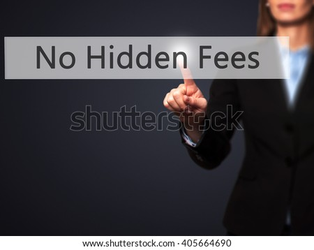 No Hidden Fees - Businesswoman hand pressing button on touch screen interface. Business, technology, internet concept. Stock Photo - stock photo