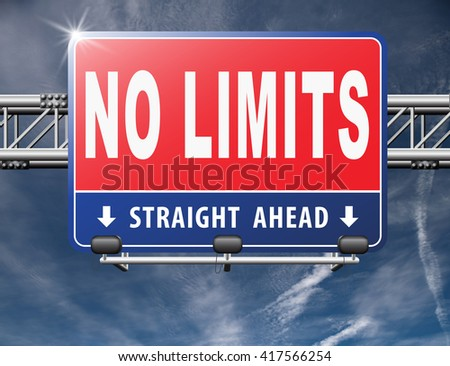 no limits or boundaries go all the way unlimited and without restrictions road sign billboard