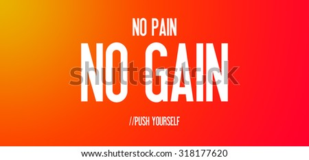 NO PAIN - NO GAIN - PUSH YOURSELF