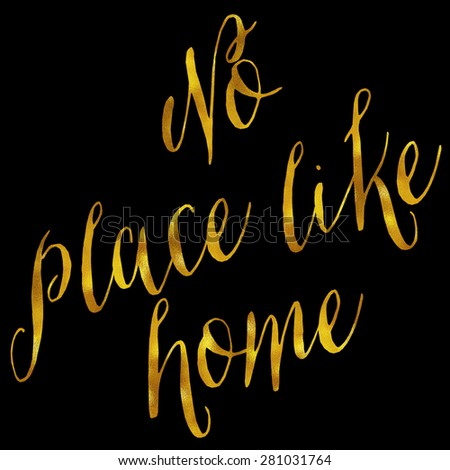 No Place Like Home Gold Faux Foil Metallic Glitter Quote Isolated on Black Background - stock photo
