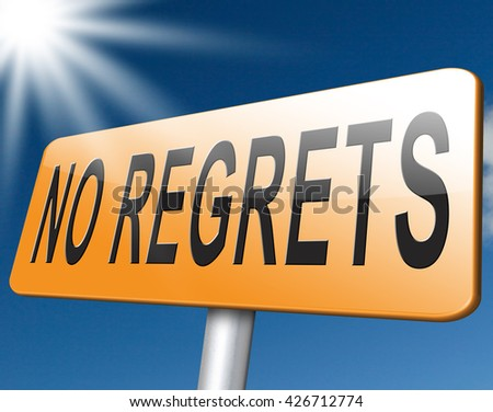 No regret or regrets a sorry or apologize ,being ashamed for bad decisions. - stock photo