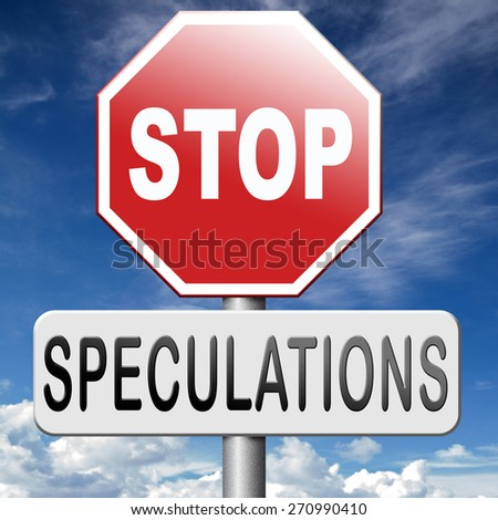 no speculations stop speculatingon stock market - stock photo