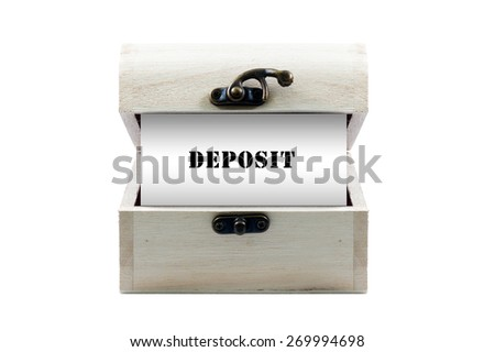 "Note with word ""DEPOSIT"" in wooden chest isolated on white background - stock photo"