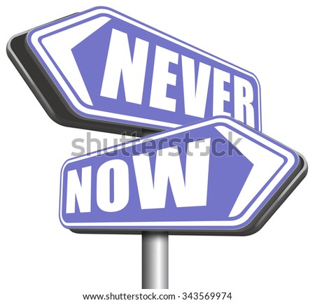 now or never the time to act is now dont forget last chance or opportunity fast action required the time is now high importance  - stock photo