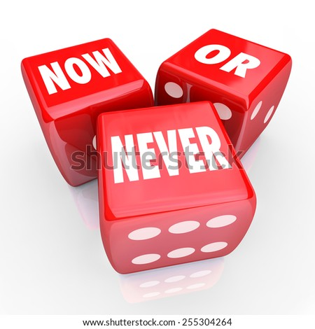 Now or Never words on three red dice to illustrate a limited offer or opportunity for you to take advantage of while it lasts