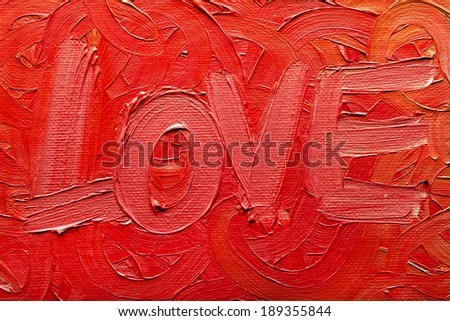 Oil painting on canvas. Handmade. Texture. Word ''LOVE''. - stock photo