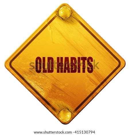 old habits, 3D rendering, isolated grunge yellow road sign - stock photo