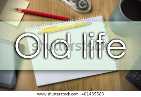Old life - business concept with text - horizontal image