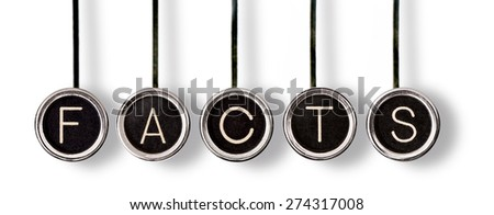 "Old, scratched chrome typewriter keys with black centers and white letters spelling out, ""FACTS"".  Isolated on white with drop shadows."