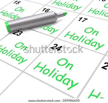 On Holiday Calendar Showing Annual Leave Or Time Off - stock photo
