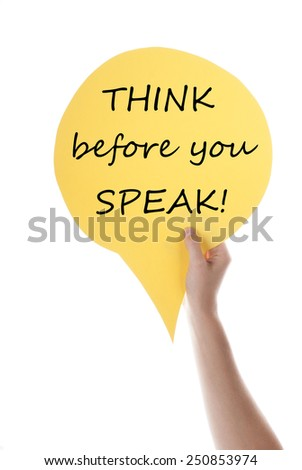 One Hand Holding A Yellow Speech Balloon Or Speech Bubble With English Life Quote Think Before You Speak Isolated On White - stock photo