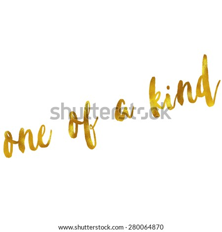 One Of A Kind Gold Faux Foil Metallic Glitter Quote Isolated on White Background - stock photo