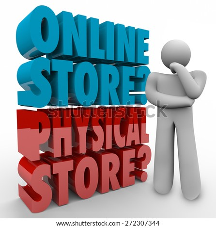 Online Vs Physical Store words in 3d letters beside a thinking person wondering what is the best retail shopping outlet for finding or buying goods, products and mercandise - stock photo