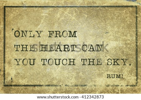 Only from the heart can you touch - ancient Persian poet and philosopher Rumi quote printed on grunge vintage cardboard