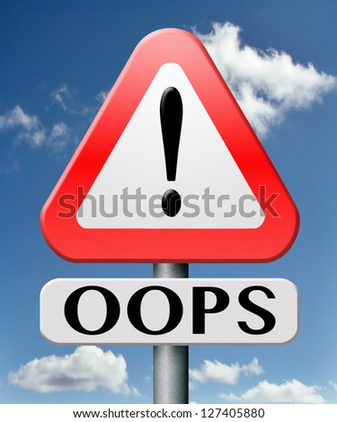 oops error or mistake making mistakes or failures fail attempt or blunder by being careless unintended blooper or defect warning road sign with text