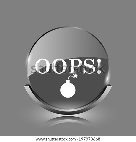 Oops icon. Shiny glossy internet button on grey background.  - stock photo