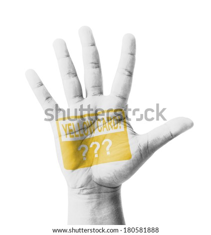 Open hand raised, Yellow Card sign painted, multi purpose concept - isolated on white background - stock photo