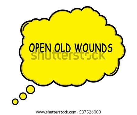 OPEN OLD WOUNDS speech thought bubble cloud text yellow.