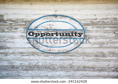 Opportunity Concept - Opportunity on shed side  - stock photo