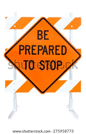 Orange, black and white BE PREPARED TO STOP sign with metal and wood frame isolated on white background