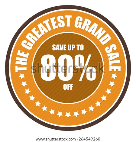 Orange Circle The Greatest Grand Sale Save Up To 80% Off Banner, Sign, Tag, Label, Sticker or Icon Isolated on White Background