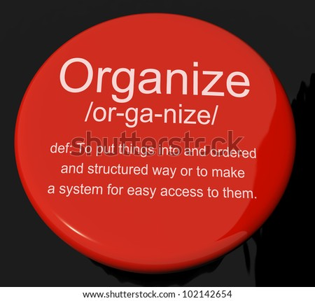 Organize Definition Button Shows Managing Or Arranging Into Structure