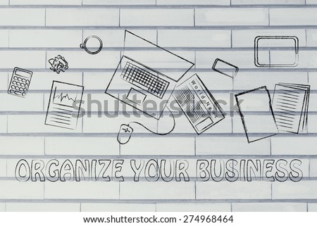 organize your business: desk with office work objects