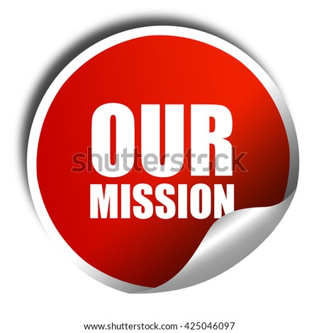 our mission, 3D rendering, red sticker with white text