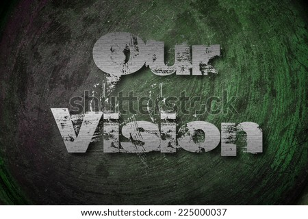 Our Vision concept text on background