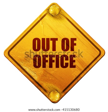 out of office, 3D rendering, isolated grunge yellow road sign - stock photo