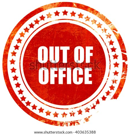 out of office, grunge red rubber stamp on a solid white backgrou - stock photo