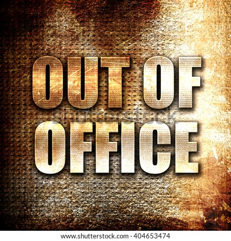 out of office, written on vintage metal texture - stock photo