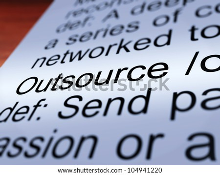 Outsource Definition Closeup Shows Subcontracting Suppliers And Freelance - stock photo
