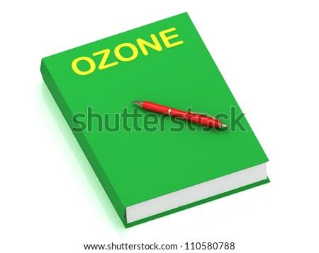 OZONE inscription on cover book and red pen on the book. 3D illustration isolated on white background - stock photo