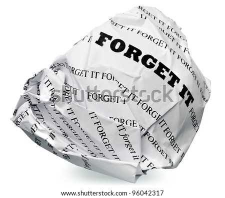 "paper ball with text "" forget it "" and clipping path on a white background"