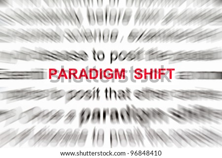paradigm shift concept with focus on the word paradigm shift.