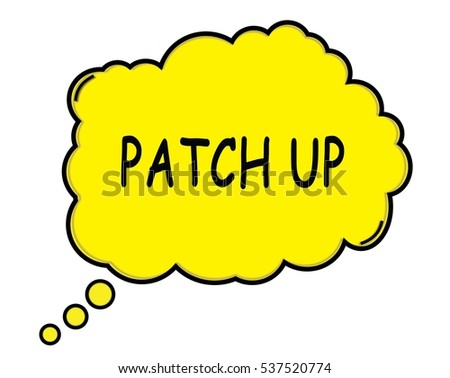PATCH UP speech thought bubble cloud text yellow.