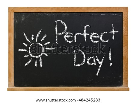 Perfect Day with a sun written in white chalk on a black chalkboard isolated on white