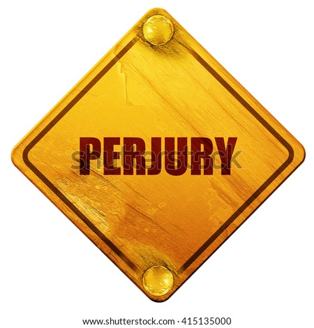 perjury, 3D rendering, isolated grunge yellow road sign - stock photo