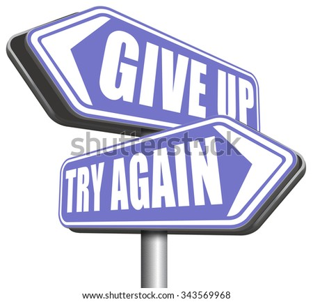 persistence and determination try again give up keep going and trying self belief never stop believing in yourself road sign   - stock photo