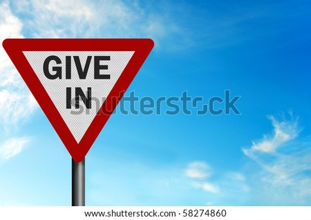 Photo realistic metallic reflective 'give in' sign, with space for your text / editorial overlay. Metaphor for admitting defeat