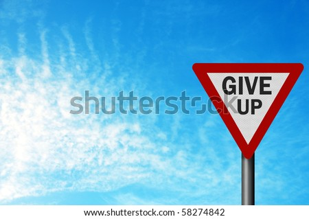 Photo realistic metallic reflective ' give up' sign, with space for your text / editorial overlay. Metaphor for defeat