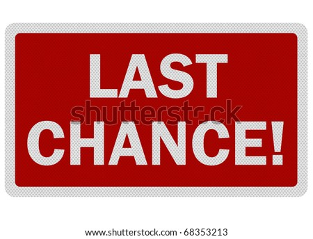 Photo realistic metallic, reflective 'last chance' sign, isolated on white - stock photo