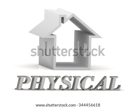 PHYSICAL- inscription of silver letters and white house on white background - stock photo
