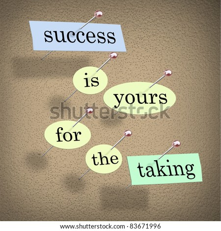 Pieces of paper each containing a word pinned to a cork board reading Success is Yours for the Taking, motivating you to achieve and accomplish your goals