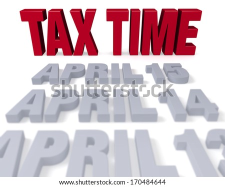 """Plain gray """"APRIL 13"""", """"APRIL 14"""", and """"APRIL 15"""" lay before a bold, red """"TAX TIME"""". Focus is on """"TAX TIME"""". Isolated on white.  - stock photo"""